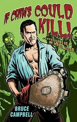 If Chins Could Kill: Confessions of a B Movie Actor Bruce Campbell