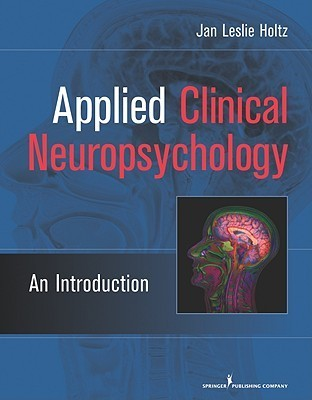 Applied Clinical Neuropsychology: An Introduction  by  Jan Leslie Holtz