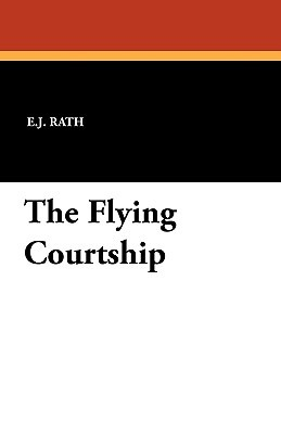 The Flying Courtship E.J. Rath
