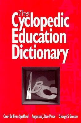 The Cyclopedic Education Dictionary  by  Carol Sullivan Spafford