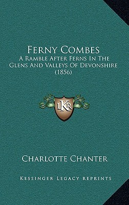 Ferny Combes: A Ramble After Ferns in the Glens and Valleys of Devonshire (1856) Charlotte Chanter