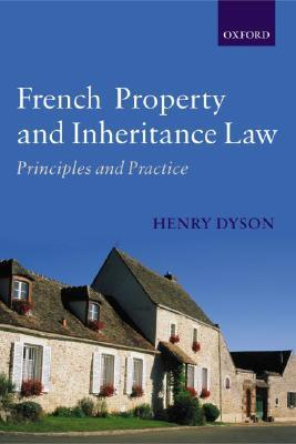 French Property and Inheritance Law: Principles and Practice  by  Henry Dyson