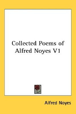 Collected Poems Of Alfred Noyes V1 Alfred Noyes