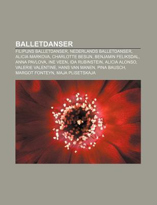 Balletdanser: Filipijns Balletdanser, Nederlands Balletdanser, Alicia Markova, Charlotte Besijn, Benjamin Feliksdal, Anna Pavlova, I Books LLC