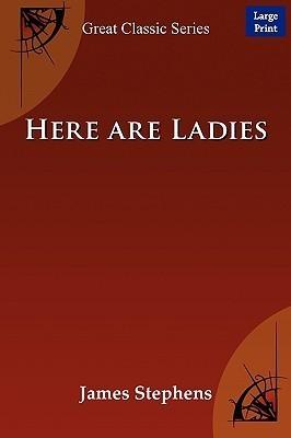 Here Are Ladies  by  Stephens James Stephens