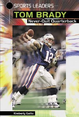 Tom Brady: Never-Quit Quarterback  by  Kimberly Gatto