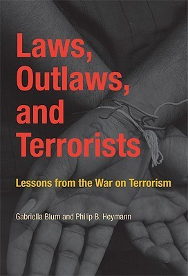 Laws, Outlaws, and Terrorists: Lessons from the War on Terrorism Gabriella Blum