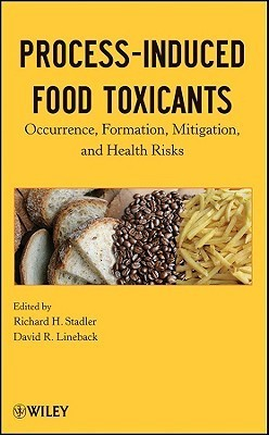 Process-Induced Food Toxicants: Occurrence, Formation, Mitigation, and Health Risks Richard H. Stadler