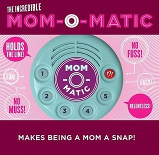 Mom-O-Matic: Makes Being a Mom a Snap!  by  Eric Martin