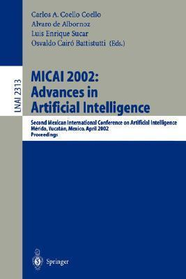 Micai 2002: Advances in Artificial Intelligence: Second Mexican International Conference on Artificial Intelligence Merida, Yucatan, Mexico, April 22-26, 2002 Proceedings Gregor A. Kemper