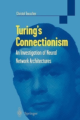 Turings Connectionism: An Investigation of Neural Network Architectures Christof Teuscher