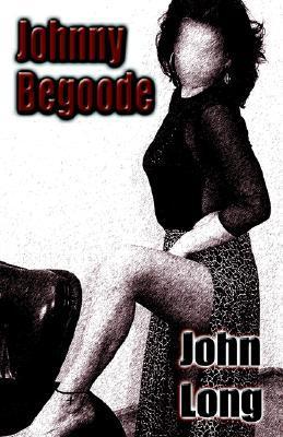 Johnny Begoode John Long