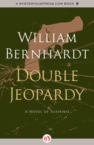 Double Jeopardy: A Novel of Suspense  by  William Bernhardt