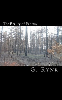 The Reality of Fantasy: A Collection of Poems, Short Stories, and Essays  by  G. Rynk