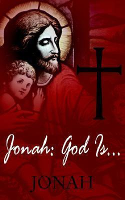 Jonah: God Is...: ...Love  by  Jonah