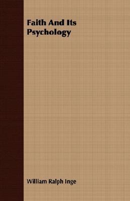 Faith and Its Psychology  by  William Ralph Inge