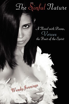 The Sinful Nature: A Novel with Poems, Verses the Fruit of the Spirit  by  Wendy Jennings