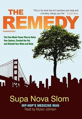 The Remedy: The Five-Week Power Plan to Detox Your System, Combat the Fat, and Rebuild Your Mind and Body [With Bonus CD] SupaNova Slom