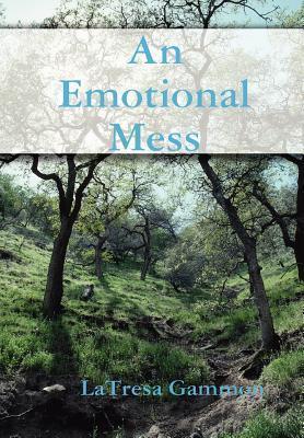 An Emotional Mess Latresa Gammon