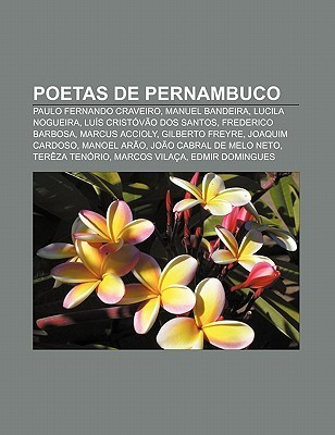 Poetas de Pernambuco: Paulo Fernando Craveiro, Manuel Bandeira, Lucila Nogueira, Lu?s Crist V O DOS Santos, Frederico Barbosa, Marcus Accio Source Wikipedia