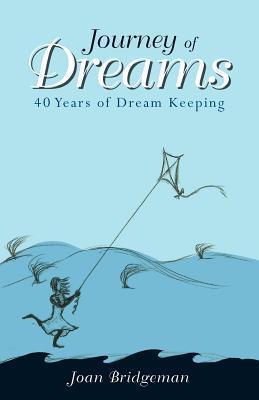 Journey of Dreams: 40 Years of Dream Keeping Joan Bridgeman