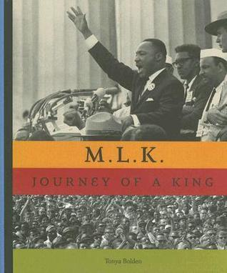 M.L.K.: The Journey of a King  by  Tonya Bolden