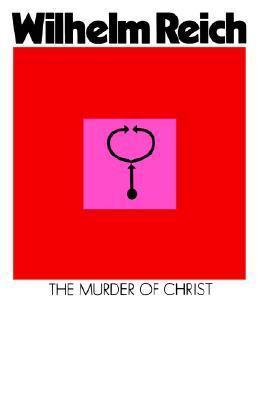 The Murder of Christ  by  Wilhelm Reich