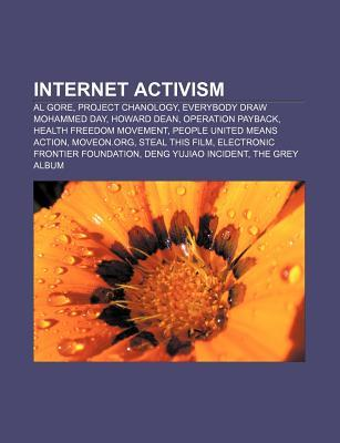 Internet Activism: Al Gore, Project Chanology, Howard Dean, Health Freedom Movement, People United Means Action, Moveon.org, Worldchanging  by  Books LLC