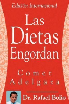 Las Dietas Engordan: Comer Adelgaza Rafael Rafael Bolio