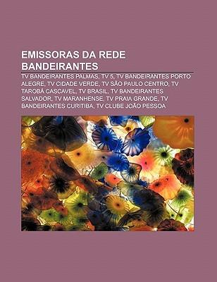 Emissoras Da Rede Bandeirantes: TV Bandeirantes Palmas, TV 5, TV Bandeirantes Porto Alegre, TV Cidade Verde, TV S O Paulo Centro Source Wikipedia