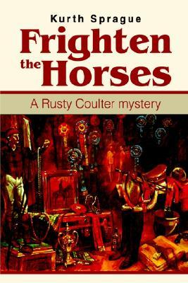 Frighten the Horses: A Rusty Coulter Mystery Kurth Sprague