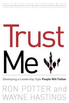 Trust Me: Developing a Leadership Style People Will Follow  by  Ronald Potter