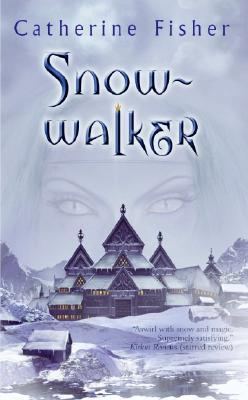 Snow-Walker (The Snow Walker, #1-3) Catherine Fisher