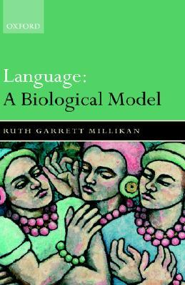 Language: A Biological Model Ruth Garrett Millikan