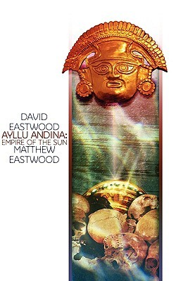 Ayllu Andina: Empire of the Sun David Eastwood