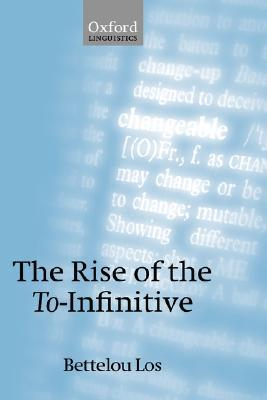 The Rise of the To-Infinitive  by  Bettelou Los
