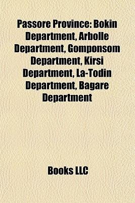Passor Province: Bokin Department, Arbolle Department, Gomponsom Department, Kirsi Department, La-Todin Department, Bagare Department Books LLC