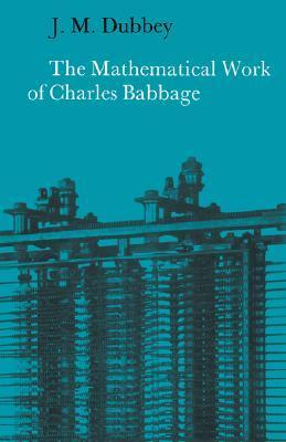 The Mathematical Work of Charles Babbage J.M. Dubbey