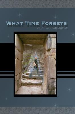 What Time Forgets: The Daughters of Ard Creggan  by  K.E. Redmond