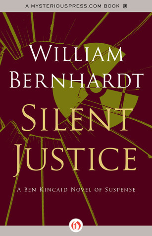 Silent Justice: A Ben Kincaid Novel of Suspense (Book Nine)  by  William Bernhardt