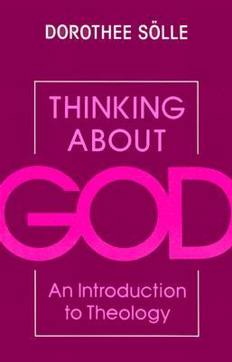 Thinking About God: An Introduction to Theology  by  Dorothee Sölle