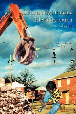Urban Nightmares Silent Screams: Volume I Dewayne Barton