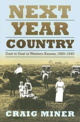 Next Year Country: Dust to Dust in Western Kansas, 1890-1940  by  H. Craig Miner
