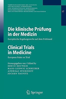 Die Klinische Prufung in Der Medizin / Clinical Trials in Medicine: Europaische Regelungswerke Auf Dem Prufstand / European Rules on Trial  by  Erwin Deutsch