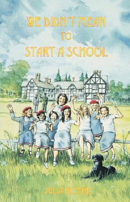 We Didnt Mean to Start a School Joanna Bogle