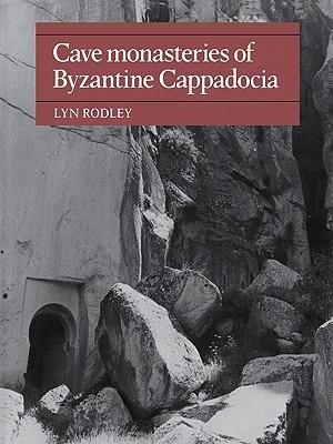 Cave Monasteries of Byzantine Cappadocia  by  Lyn Rodley