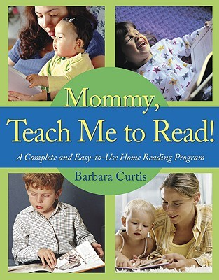 Mommy, Teach Me to Read: A Complete and Easy-to-Use Home Reading Program  by  Barbara Curtis