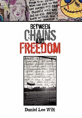 Between Chains and Freedom  by  Daniel Lee Wilt
