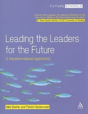 Leading the Leaders for the Future: A transformational opportunity  by  Michael Bosher