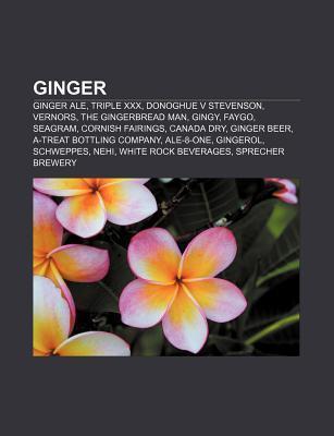 Ginger: Ginger Ale, Triple XXX, Donoghue V Stevenson, Vernors, the Gingerbread Man, Gingy, Faygo, Seagram, Cornish Fairings, C Books LLC
